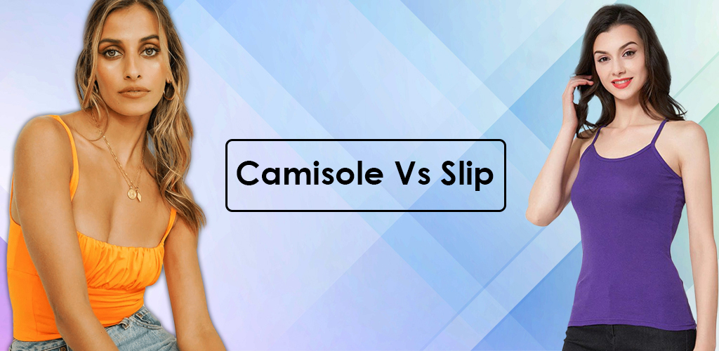 Camisole Vs Slip Difference