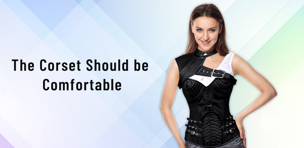 The corset should be comfortable